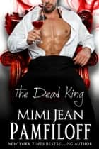 The Dead King ebook by Mimi Jean Pamfiloff