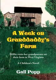 A Week on Granddaddy's Farm - Millie Visits Her Grandparents on Their Farm in West Virginia, a Children's Novel ebook by GAIL POPP