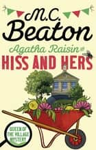 Agatha Raisin: Hiss and Hers ebook by M.C. Beaton