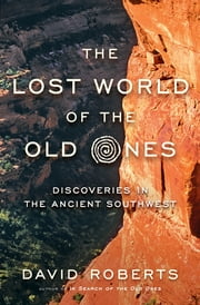 The Lost World of the Old Ones: Discoveries in the Ancient Southwest ebook by David Roberts