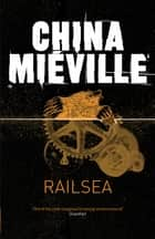 Railsea ebook by China Miéville