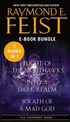 The Darkwar Saga - Flight of the Nighthawks, Into a Dark Realm, and Wrath of a Mad God ebook by Raymond E Feist