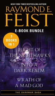 The Darkwar Saga - Flight of the Nighthawks, Into a Dark Realm, and Wrath of a Mad God ebook by Raymond E. Feist