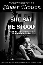 She Sat He Stood - What Do Your Characters Do While They Talk? ebook by Ginger Hanson