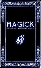 MAGICK: A Manual in 13 Sections on the Art of Summoning Spirits ebook by Frater Zoe