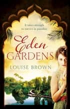 Eden Gardens - The unputdownable story of love in an Indian summer 電子書籍 by Louise Brown