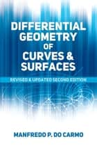 Differential Geometry of Curves and Surfaces ebook by Manfredo P. do Carmo
