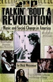 Talkin' 'Bout a Revolution - Music and Social Change in America ebook by Dick Weissman