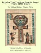 Egyptian Tales Translated from the Papyri: IVth to XIXth dynasty ebook by Sir William Matthew Flinders Petrie