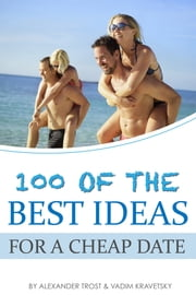 100 of the Best Ideas for a Cheap Date ebook by Alexander Trost/Vadim Kravetsky