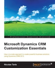 Microsoft Dynamics CRM Customization Essentials ebook by Nicolae Tarla