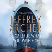 Be Careful What You Wish For - A Novel audiobook by Jeffrey Archer