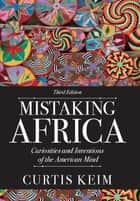 Mistaking Africa ebook by Curtis A Keim