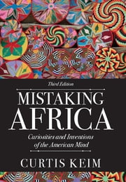 Mistaking Africa - Curiosities and Inventions of the American Mind ebook by Curtis A Keim