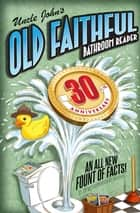 Uncle John's OLD FAITHFUL 30th Anniversary ebook by Bathroom Readers' Institute