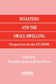 Disasters and the Small Dwelling - Perspectives for the UN IDNDR ebook by Yasemin Aysan,Ian Davis