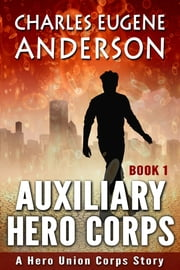 Auxiliary Hero Corps 1 ebook by Charles Eugene Anderson