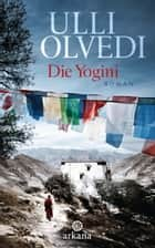 Die Yogini - Roman ebook by Ulli Olvedi
