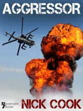 Aggressor: A Best-Selling Military Techno-Thriller ebook by Nick Cook