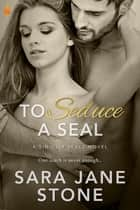To Seduce a SEAL ekitaplar by Sara Jane Stone