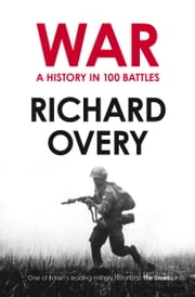 War: A History in 100 Battles ebook by Richard Overy
