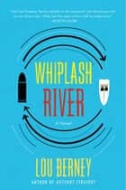 Whiplash River - A Novel ebook by Lou Berney