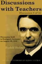 Discussions with Teachers: Discussion 8 of 15 ebook by Rudolf Steiner