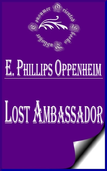 Lost Ambassador (Illustrated) - The Search For The Missing Delora ebook by E. Phillips Oppenheim