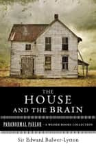 The House and the Brain, A Truly Terrifying Tale - Paranormal Parlor, A Weiser Books Collection ekitaplar by Bulwer-Lytton, Sir Edward, Ventura,...