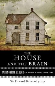 The House and the Brain, A Truly Terrifying Tale - Paranormal Parlor, A Weiser Books Collection ebook by Bulwer-Lytton, Sir Edward,Ventura, Varla