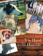 It Is Hard to Be Humble - When You Own a Borzoi ebook by Gabrielle Slater