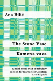 The Stone Vase / Kamena vaza - A mini novel with vocabulary section for learners of Croatian ebook by Ana Bilic