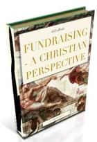 Fundraising : A Christian Perspective ebook by Gordon Owen