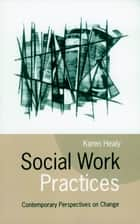Social Work Practices ebook by Dr Karen Healy