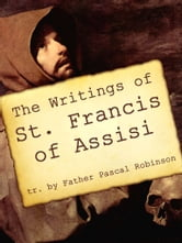 The Writings of St Francis of Assisi ebook by Father Pascal Robinson