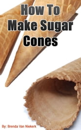 How To Make Sugar Cones ebook by Brenda Van Niekerk