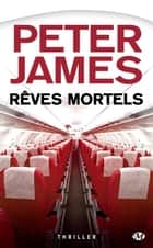 Rêves mortels ebook by Peter James, Jazenne Tanzac