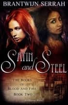 Satin and Steel - The Books of Blood and Fire, #2 ebook by Brantwijn Serrah