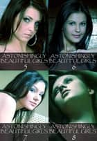 Astonishingly Beautiful Girls Collected Edition 2 – Volumes 5 to 8 - A sexy photo book ebook by Mandy Tolstag