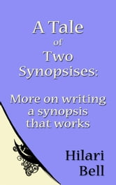 A Tale of Two Synopsises: More on writing a synopsis that works ebook by Hilari Bell