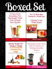 Box Set: How To Make Juice Fasting: 11 Juicing To Lose Weight Recipes + Nutribullet Recipe Book With 11 Healthy Smoothie Recipes + 21 Low Carb Smoothies Nutribullet + Juicing Recipes For Health ebook by Juliana Baldec