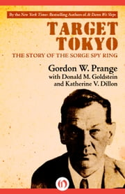 Target Tokyo - The Story of the Sorge Spy Ring ebook by Donald M. Goldstein,Katherine V. Dillon,Gordon Prange