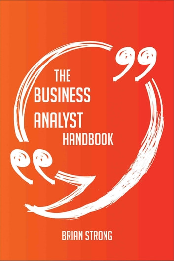 The business analyst Handbook - Everything You Need To Know About business analyst ebook by Brian Strong