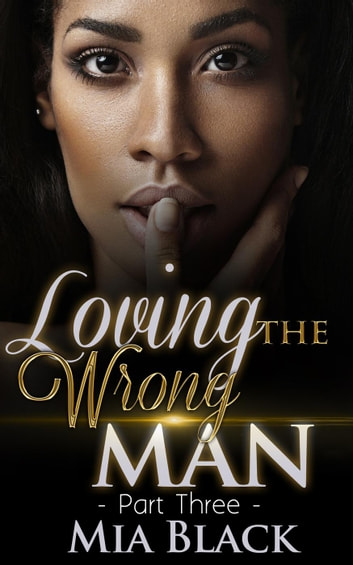 Loving The Wrong Man 3 - Loving The Wrong Man, #3 ebook by Mia Black