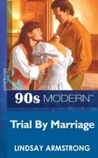 Trial By Marriage (Mills & Boon Vintage 90s Modern) ebook by Lindsay Armstrong