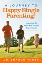 Journey to Joyful Single Parenting ebook by Dr. Sharon Yoder