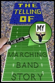 The Telling Of My Marching Band Story ebook by Will Todd
