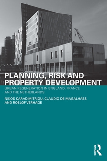 Planning, Risk and Property Development - Urban regeneration in England, France and the Netherlands ebook by Nikos Karadimitriou,Claudio de Magalhães,Roelof Verhage
