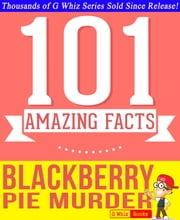 Blackberry Pie Murder - 101 Amazing Facts You Didn't Know - Fun Facts and Trivia Tidbits Quiz Game Books ebook by G Whiz