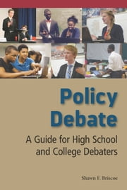 Policy Debate - A Guide for High School and College Debaters ebook by Shawn F. Briscoe